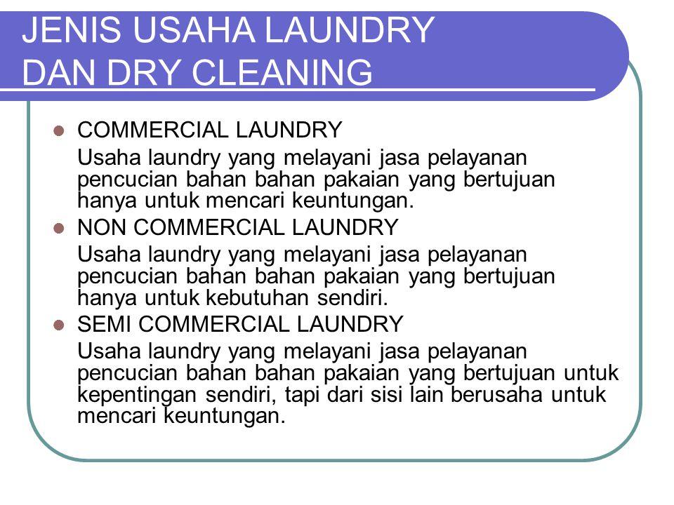 JENIS USAHA LAUNDRY DAN DRY CLEANING COMMERCIAL LAUNDRY Usaha laundry yang melayani jasa pelayanan pencucian bahan bahan pakaian yang bertujuan hanya untuk mencari keuntungan.