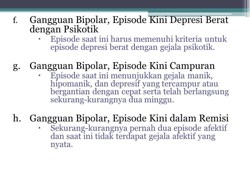 f. Gangguan Bipolar, Episode Kini Depresi Berat dengan Psikotik  Episode saat ini harus memenuhi kriteria untuk episode depresi berat dengan gejala p