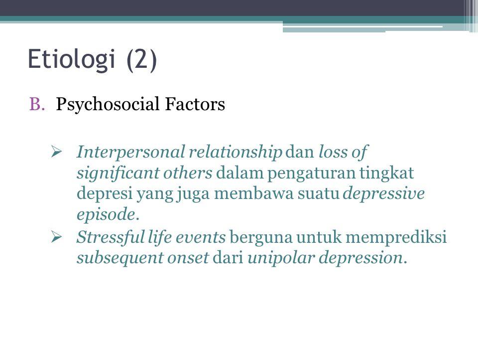 Etiologi (2) B.Psychosocial Factors  Interpersonal relationship dan loss of significant others dalam pengaturan tingkat depresi yang juga membawa sua