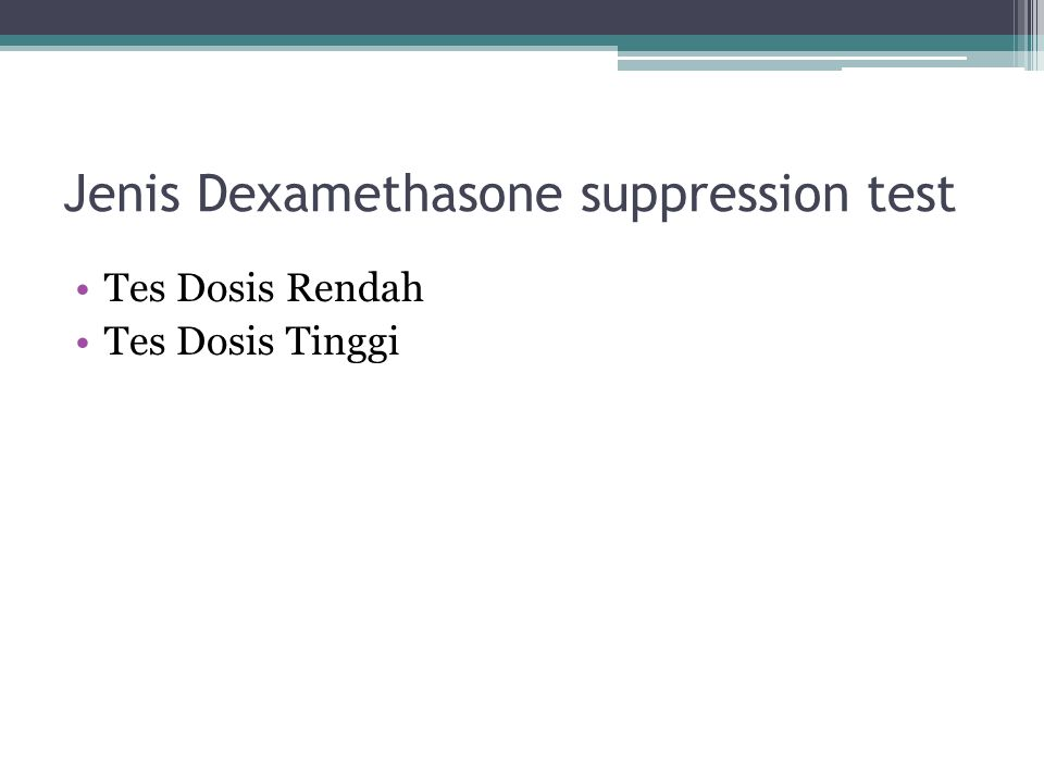 Jenis Dexamethasone suppression test Tes Dosis Rendah Tes Dosis Tinggi