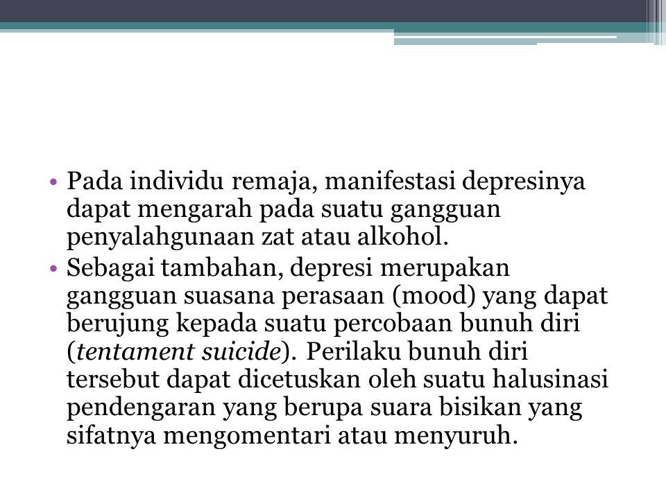 Pada individu remaja, manifestasi depresinya dapat mengarah pada suatu gangguan penyalahgunaan zat atau alkohol. Sebagai tambahan, depresi merupakan g