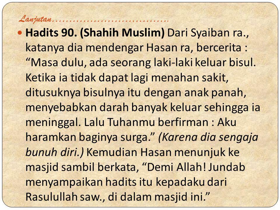 """Lanjutan……………………………. Hadits 90. (Shahih Muslim) Dari Syaiban ra., katanya dia mendengar Hasan ra, bercerita : """"Masa dulu, ada seorang laki-laki keluar"""