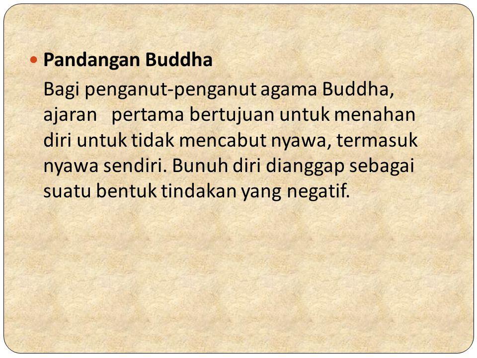 Pandangan Buddha Bagi penganut-penganut agama Buddha, ajaran pertama bertujuan untuk menahan diri untuk tidak mencabut nyawa, termasuk nyawa sendiri.