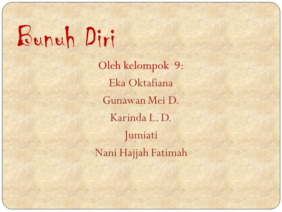 Bunuh Diri Oleh kelompok 9: Eka Oktafiana Gunawan Mei D. Karinda L. D. Jumiati Nani Hajjah Fatimah