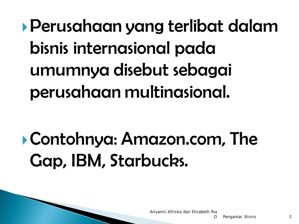  Perusahaan yang terlibat dalam bisnis internasional pada umumnya disebut sebagai perusahaan multinasional.  Contohnya: Amazon.com, The Gap, IBM, St
