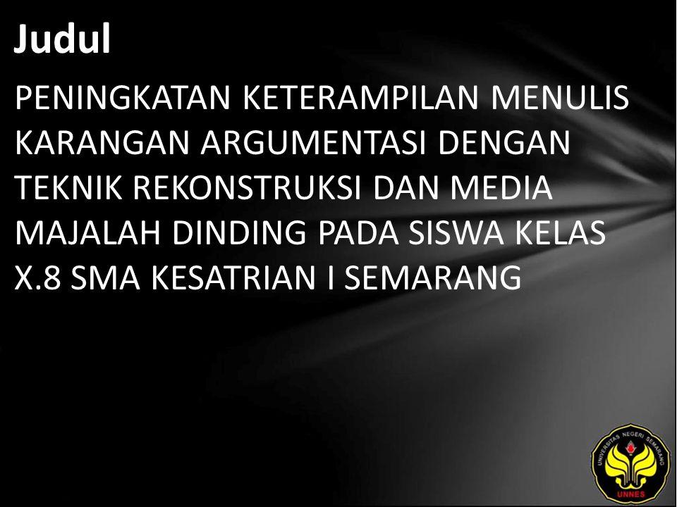 Abstrak Keterampilan menulis karangan argumentasi siswa SMA Kesatrian I Semarang masih kurang maksimal.