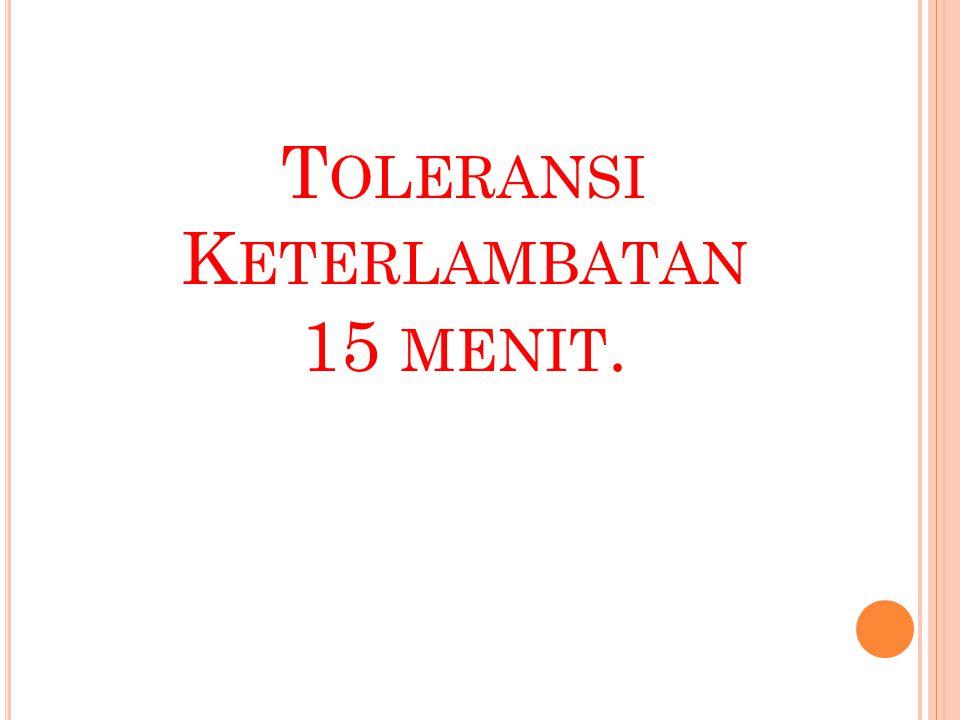 T OLERANSI K ETERLAMBATAN 15 MENIT.