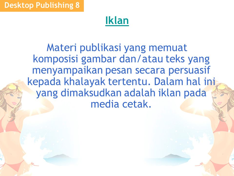 Desktop Publishing 8 Iklan Materi publikasi yang memuat komposisi gambar dan/atau teks yang menyampaikan pesan secara persuasif kepada khalayak tertentu.
