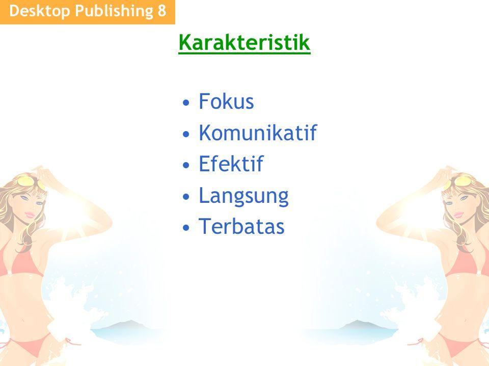 Desktop Publishing 8 Karakteristik Fokus Komunikatif Efektif Langsung Terbatas