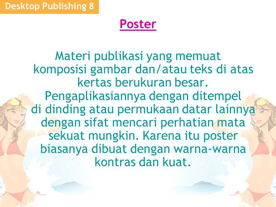 Desktop Publishing 8 Poster Materi publikasi yang memuat komposisi gambar dan/atau teks di atas kertas berukuran besar. Pengaplikasiannya dengan ditem