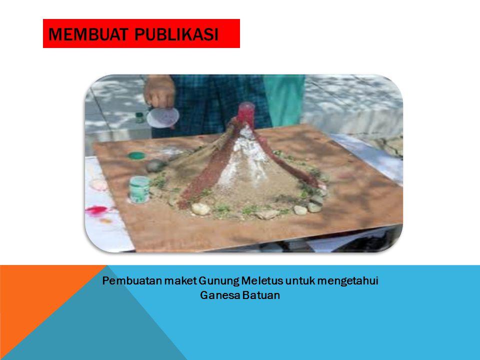 MEMBUAT PUBLIKASI Pembuatan maket Gunung Meletus untuk mengetahui Ganesa Batuan
