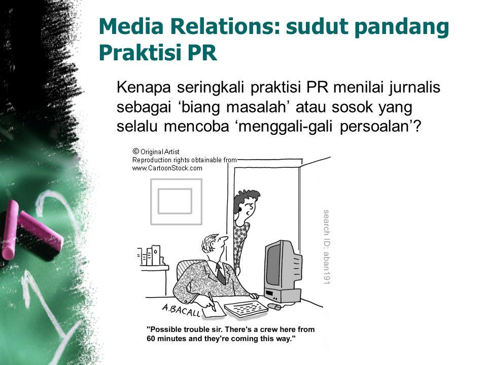 Media Relations: Sudut pandang wartawan Kenapa para wartawan juga sering menilai Praktisi PR sebagai flak (noda), spin doctor (tukang plintir) yang dinilai selalu mencoba turut campur ke ranah media demi klien mereka?