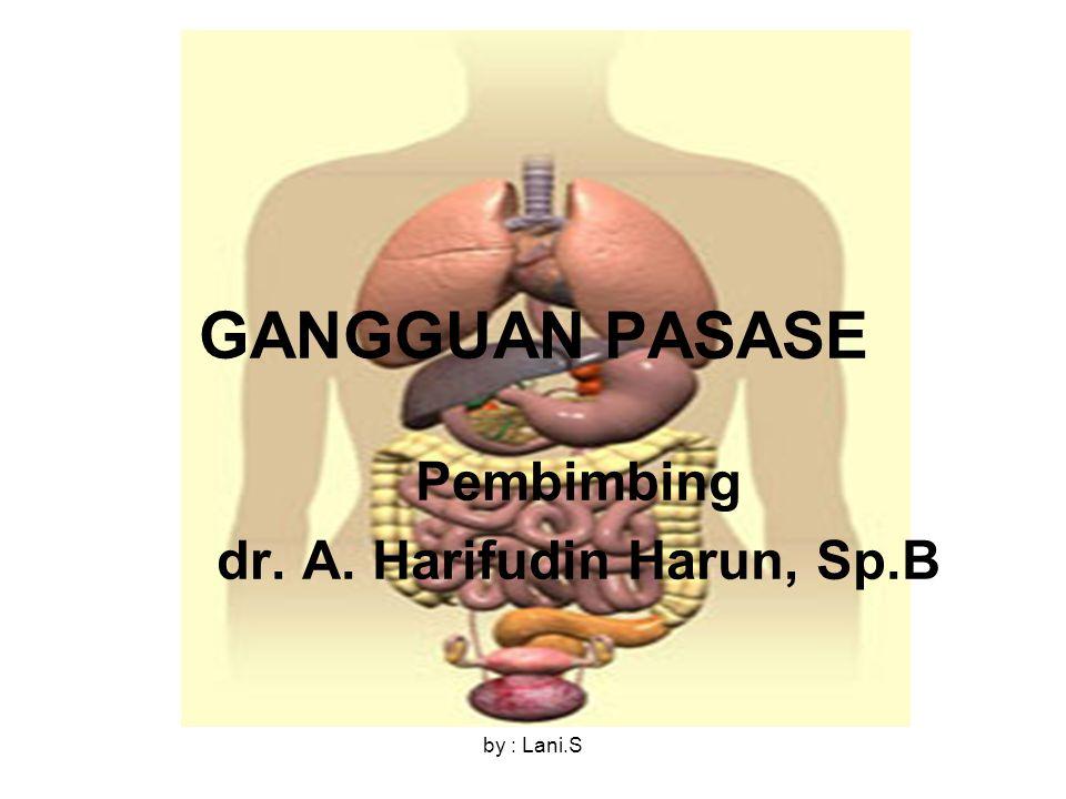 by : Lani.S GANGGUAN PASASE Pembimbing dr. A. Harifudin Harun, Sp.B