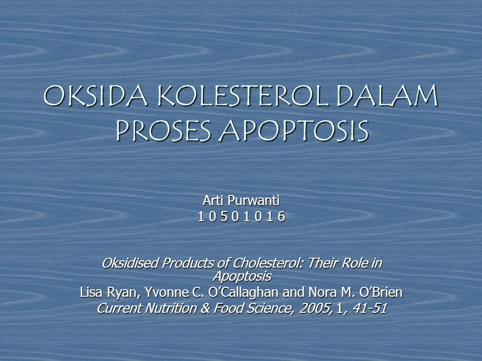 OKSIDA KOLESTEROL DALAM PROSES APOPTOSIS Arti Purwanti 1 0 5 0 1 0 1 6 Oksidised Products of Cholesterol: Their Role in Apoptosis Lisa Ryan, Yvonne C.