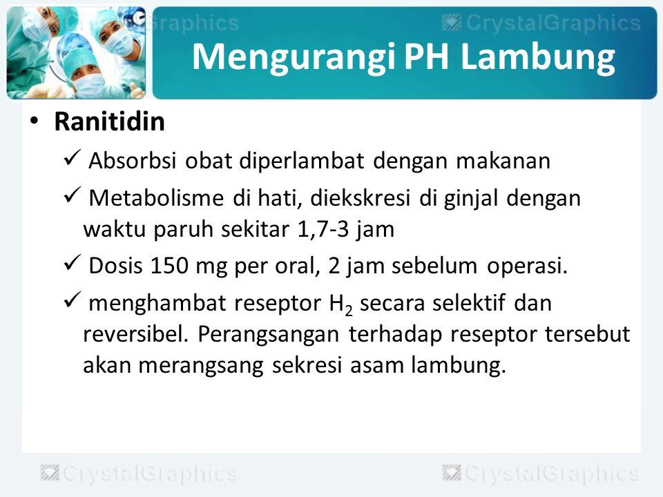 Mengurangi PH Lambung Ranitidin Absorbsi obat diperlambat dengan makanan Metabolisme di hati, diekskresi di ginjal dengan waktu paruh sekitar 1,7-3 ja