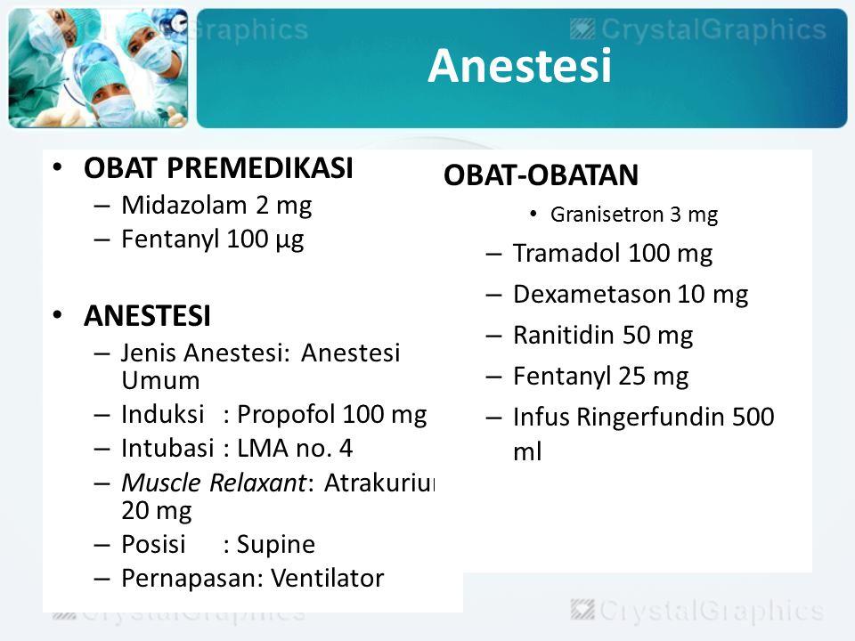 Anestesi OBAT PREMEDIKASI – Midazolam 2 mg – Fentanyl 100 µg ANESTESI – Jenis Anestesi: Anestesi Umum – Induksi: Propofol 100 mg – Intubasi: LMA no. 4