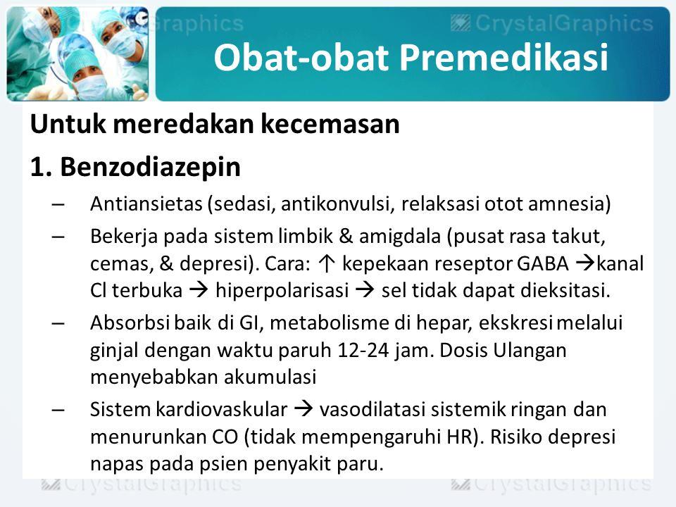 Obat-obat Premedikasi Untuk meredakan kecemasan 1. Benzodiazepin – Antiansietas (sedasi, antikonvulsi, relaksasi otot amnesia) – Bekerja pada sistem l