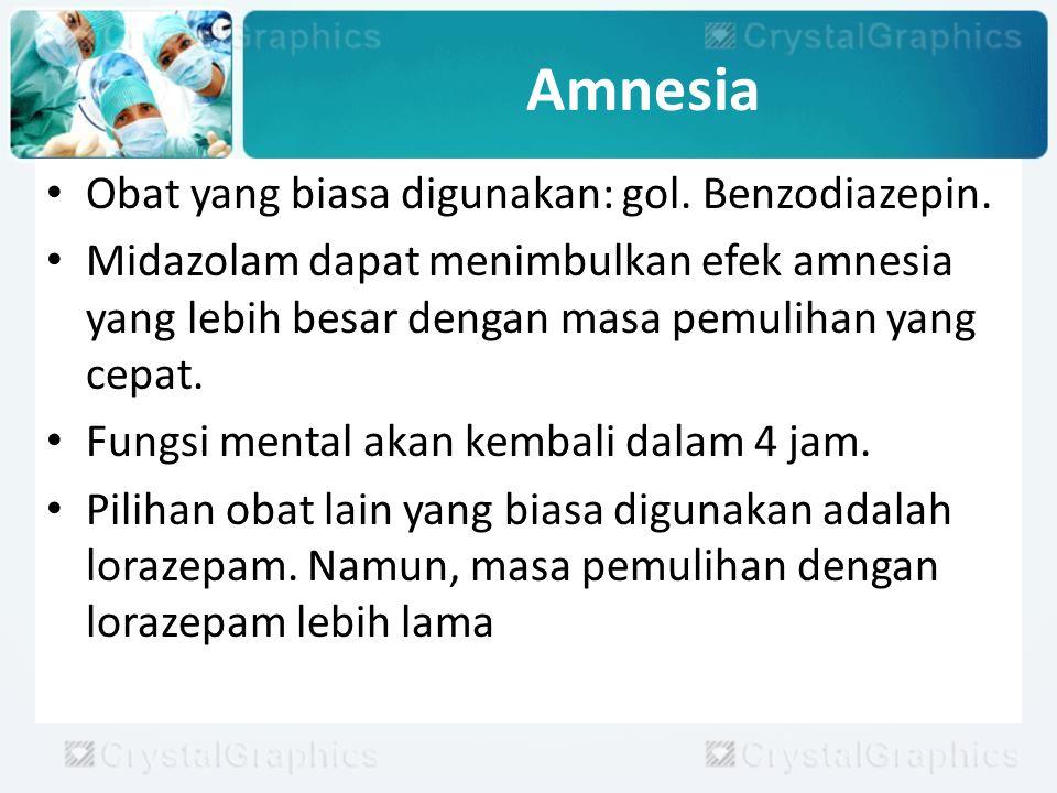 Amnesia Obat yang biasa digunakan: gol. Benzodiazepin. Midazolam dapat menimbulkan efek amnesia yang lebih besar dengan masa pemulihan yang cepat. Fun