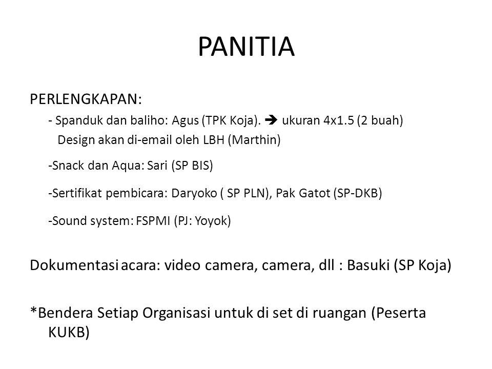 PANITIA PERLENGKAPAN: - Spanduk dan baliho: Agus (TPK Koja).  ukuran 4x1.5 (2 buah) Design akan di-email oleh LBH (Marthin) -Snack dan Aqua: Sari (SP