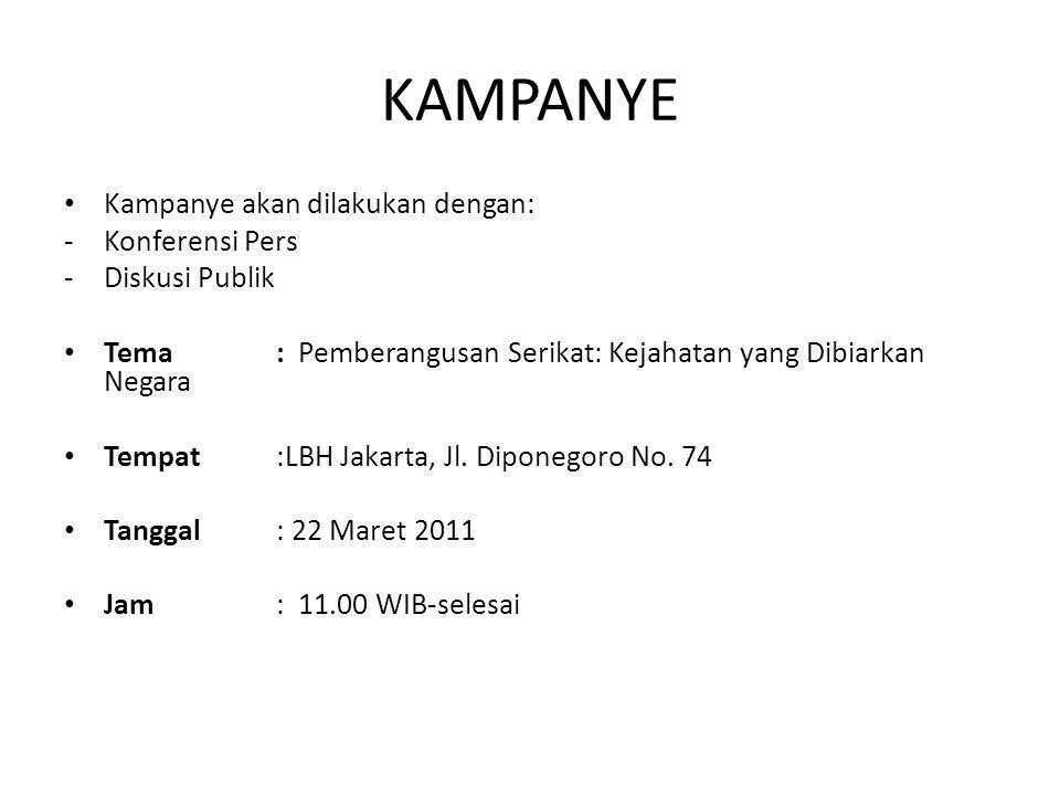 KAMPANYE Kampanye akan dilakukan dengan: -Konferensi Pers -Diskusi Publik Tema: Pemberangusan Serikat: Kejahatan yang Dibiarkan Negara Tempat :LBH Jakarta, Jl.
