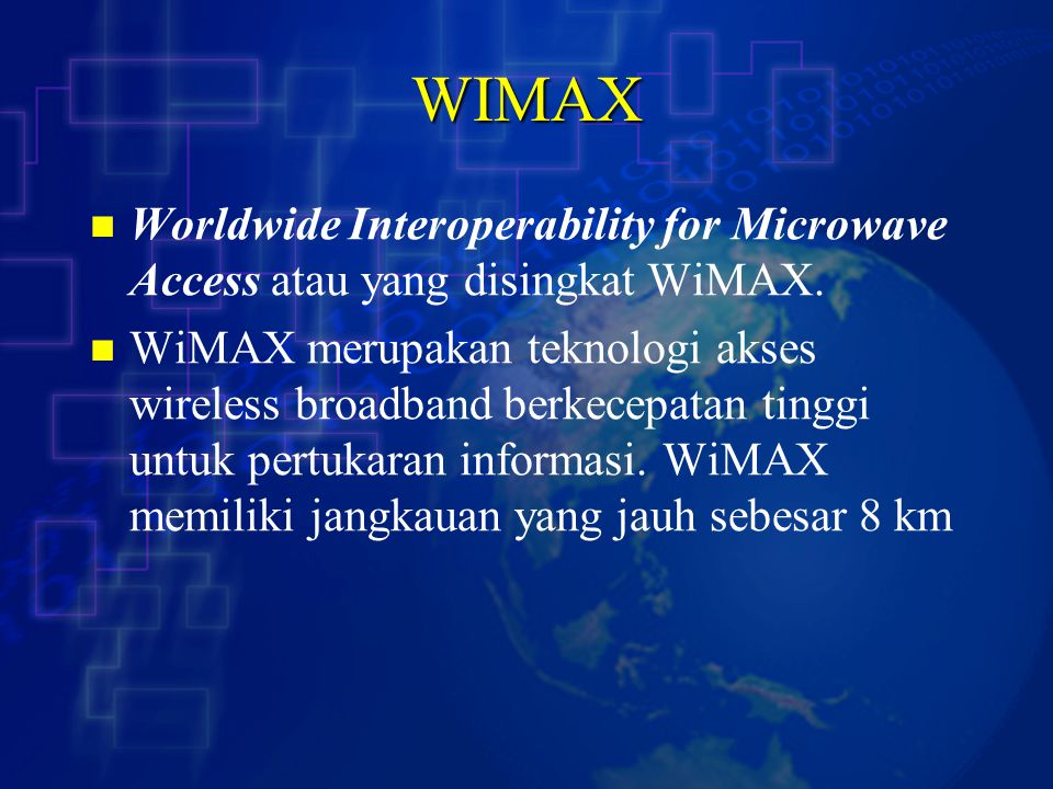 WIMAX Worldwide Interoperability for Microwave Access atau yang disingkat WiMAX. WiMAX merupakan teknologi akses wireless broadband berkecepatan tingg