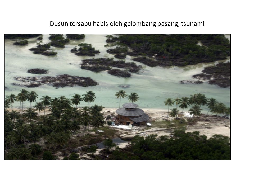Dusun tersapu habis oleh gelombang pasang, tsunami