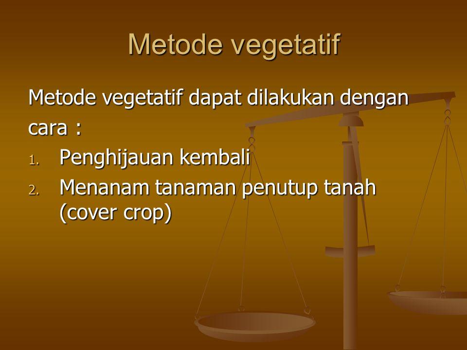 Cara mekanik Dapat dilakukan dengan cara: 1.Pengolahan tanah menurut kontur 2.