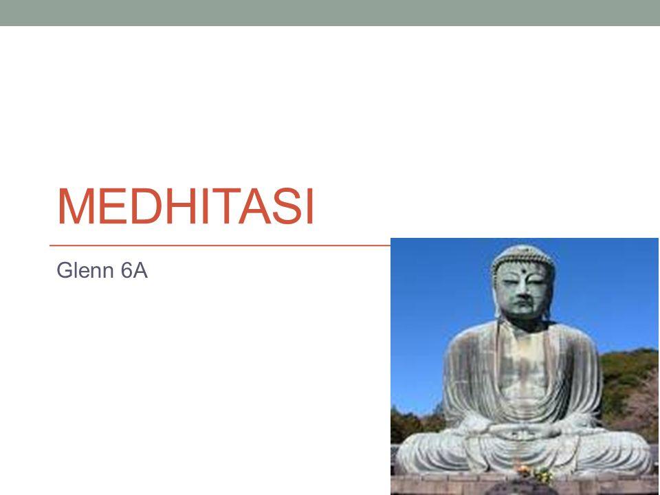 Pengertian medhitasi Meditasi adalah cara untuk menenangkan diri baik cara, fisik atau mental.