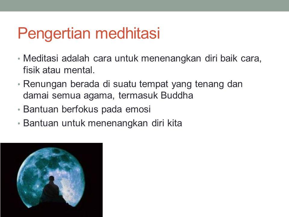 Pengertian medhitasi Meditasi adalah cara untuk menenangkan diri baik cara, fisik atau mental. Renungan berada di suatu tempat yang tenang dan damai s