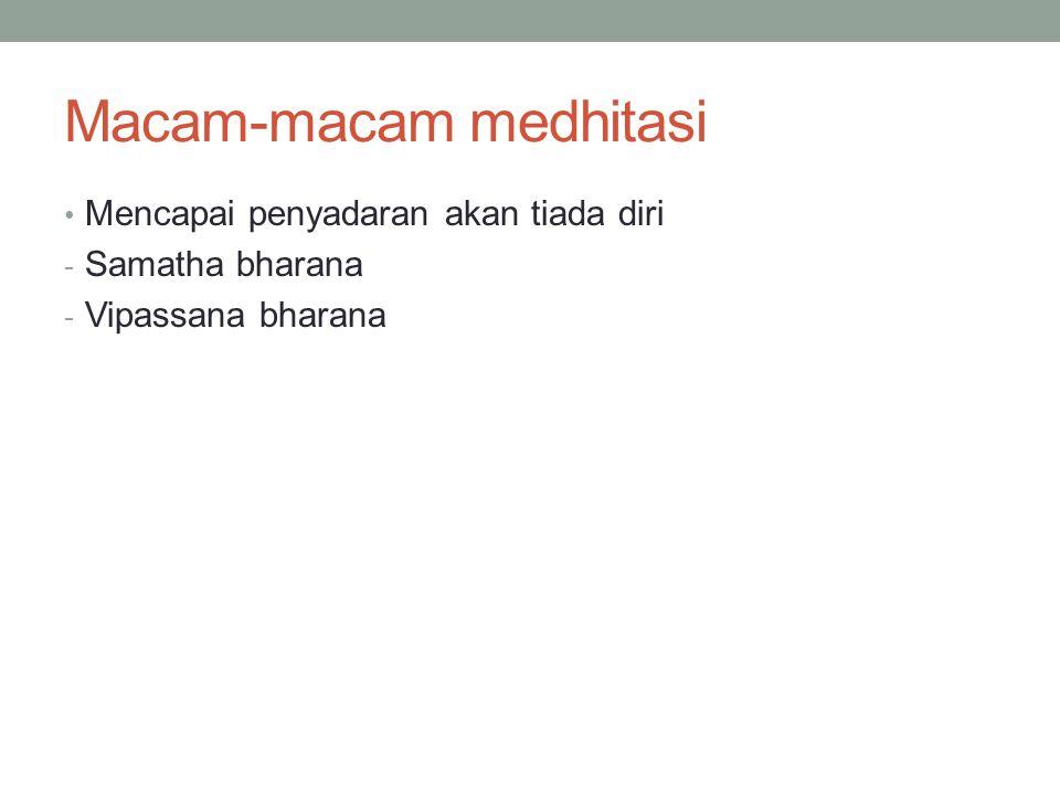Macam-macam medhitasi Mencapai penyadaran akan tiada diri - Samatha bharana - Vipassana bharana