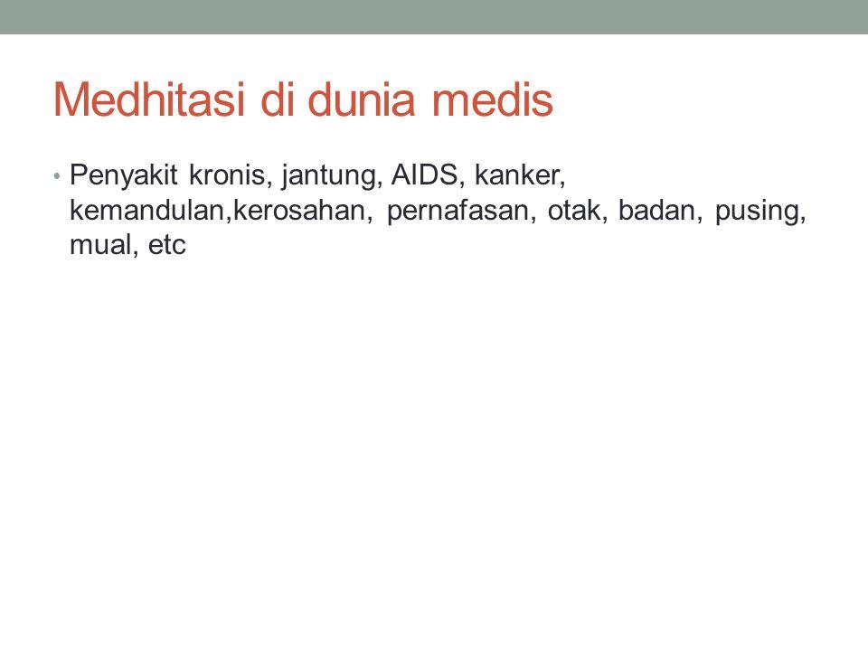 Medhitasi di dunia medis Penyakit kronis, jantung, AIDS, kanker, kemandulan,kerosahan, pernafasan, otak, badan, pusing, mual, etc