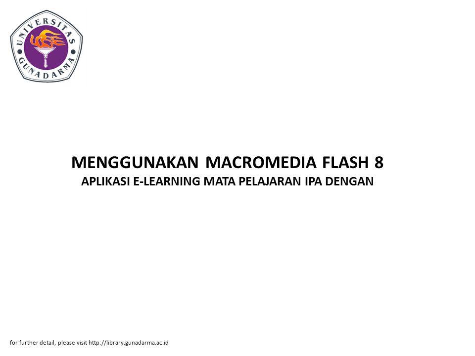 MENGGUNAKAN MACROMEDIA FLASH 8 APLIKASI E-LEARNING MATA PELAJARAN IPA DENGAN for further detail, please visit http://library.gunadarma.ac.id