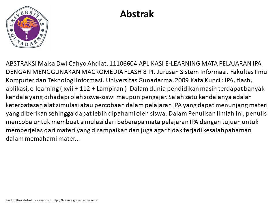 Abstrak ABSTRAKSI Maisa Dwi Cahyo Ahdiat. 11106604 APLIKASI E-LEARNING MATA PELAJARAN IPA DENGAN MENGGUNAKAN MACROMEDIA FLASH 8 PI. Jurusan Sistem Inf