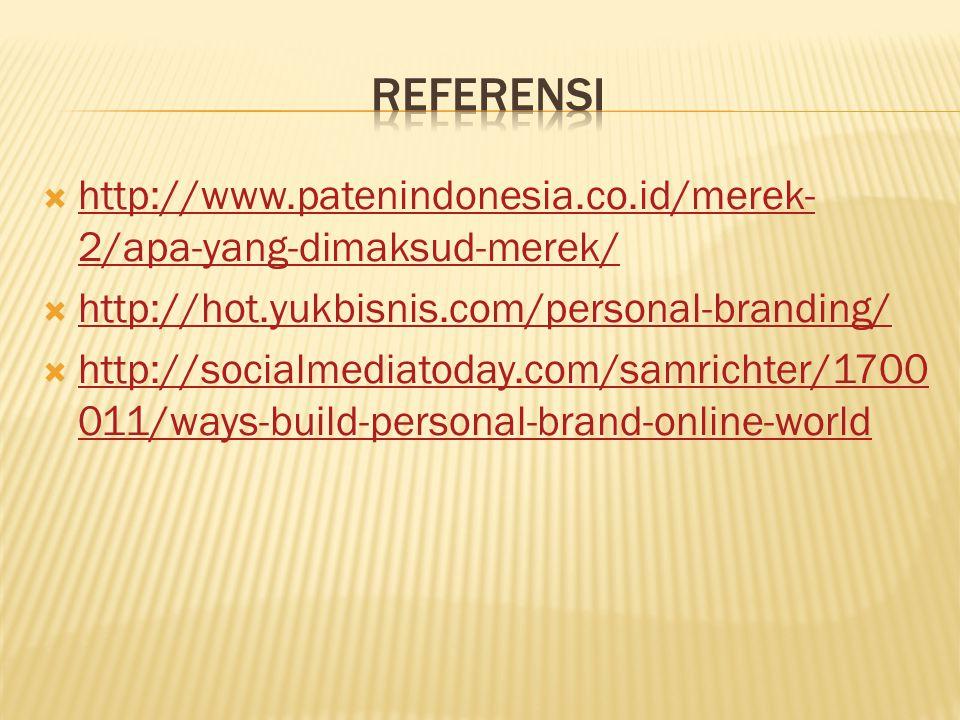  http://www.patenindonesia.co.id/merek- 2/apa-yang-dimaksud-merek/ http://www.patenindonesia.co.id/merek- 2/apa-yang-dimaksud-merek/  http://hot.yukbisnis.com/personal-branding/ http://hot.yukbisnis.com/personal-branding/  http://socialmediatoday.com/samrichter/1700 011/ways-build-personal-brand-online-world http://socialmediatoday.com/samrichter/1700 011/ways-build-personal-brand-online-world