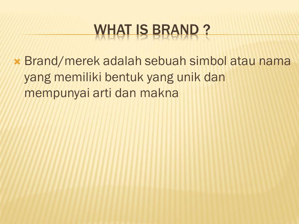  Brand/merek adalah sebuah simbol atau nama yang memiliki bentuk yang unik dan mempunyai arti dan makna