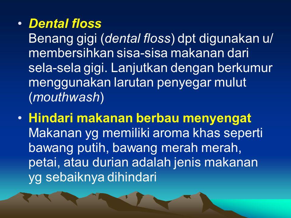 Dental floss Benang gigi (dental floss) dpt digunakan u/ membersihkan sisa-sisa makanan dari sela-sela gigi. Lanjutkan dengan berkumur menggunakan lar