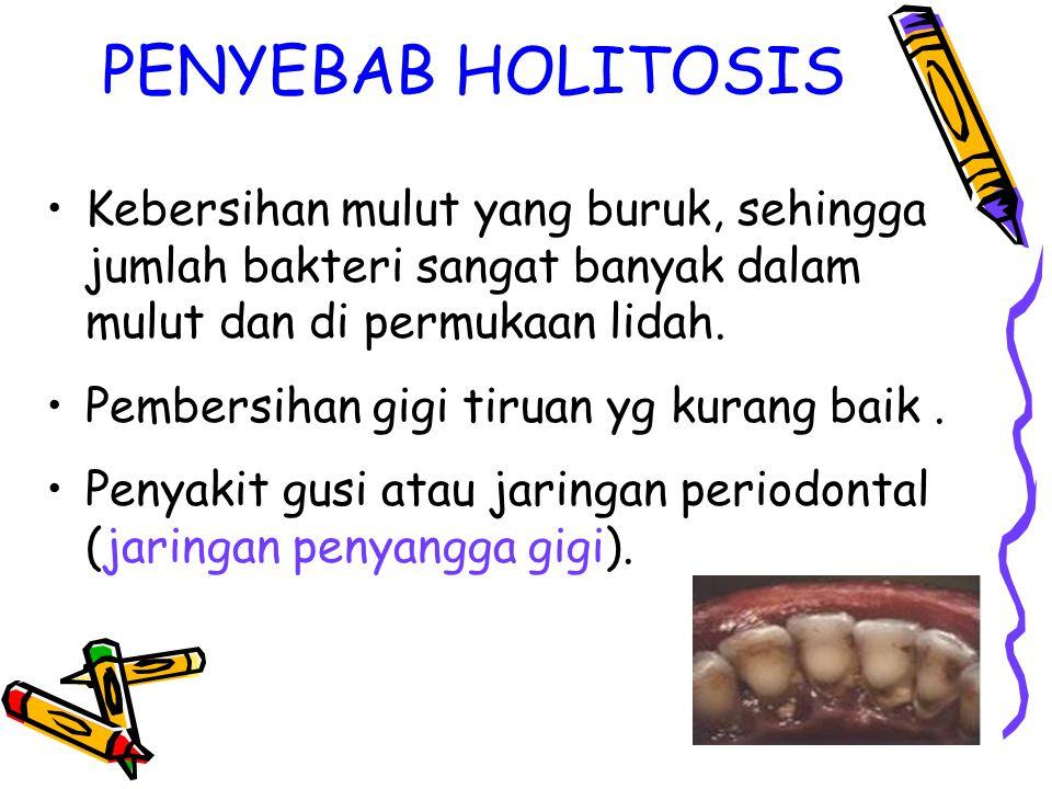 PENYEBAB HOLITOSIS Kebersihan mulut yang buruk, sehingga jumlah bakteri sangat banyak dalam mulut dan di permukaan lidah. Pembersihan gigi tiruan yg k