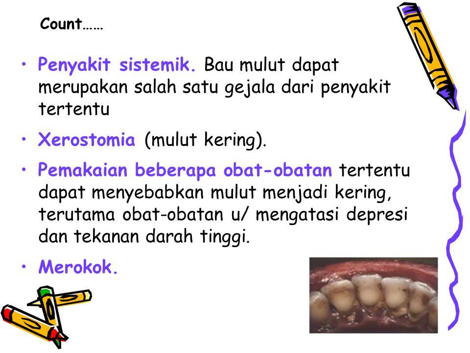Count…… Penyakit sistemik. Bau mulut dapat merupakan salah satu gejala dari penyakit tertentu Xerostomia (mulut kering). Pemakaian beberapa obat-obata
