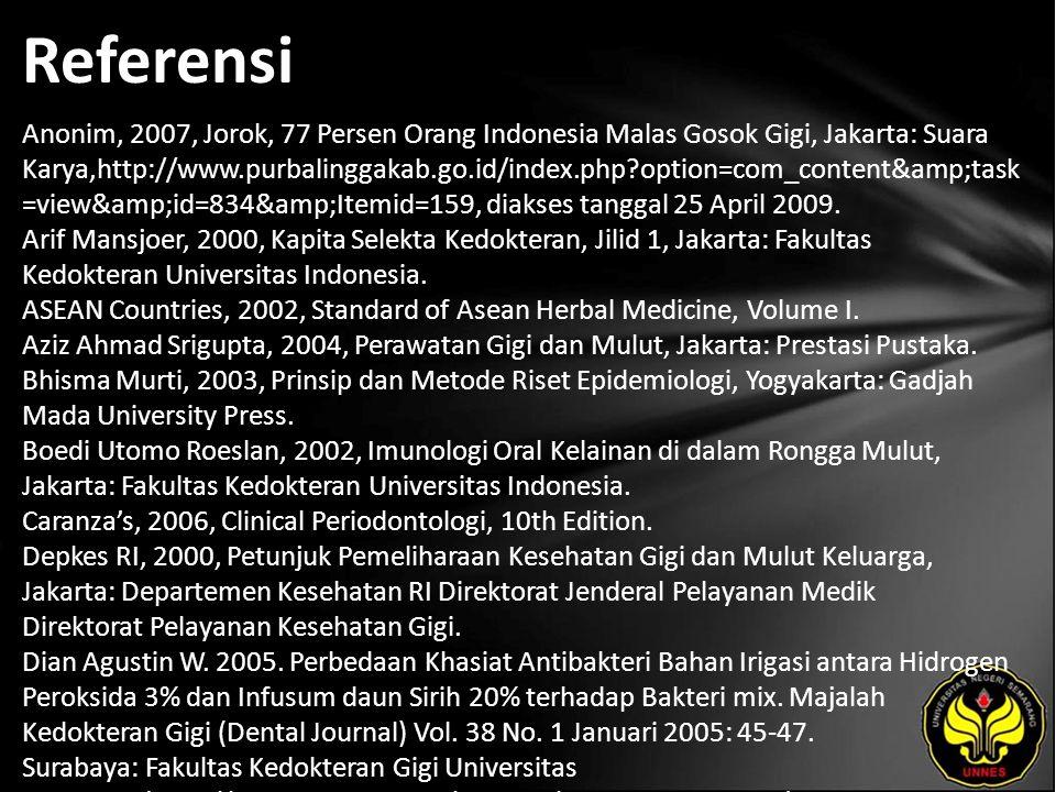 Referensi Anonim, 2007, Jorok, 77 Persen Orang Indonesia Malas Gosok Gigi, Jakarta: Suara Karya,http://www.purbalinggakab.go.id/index.php?option=com_content&task =view&id=834&Itemid=159, diakses tanggal 25 April 2009.