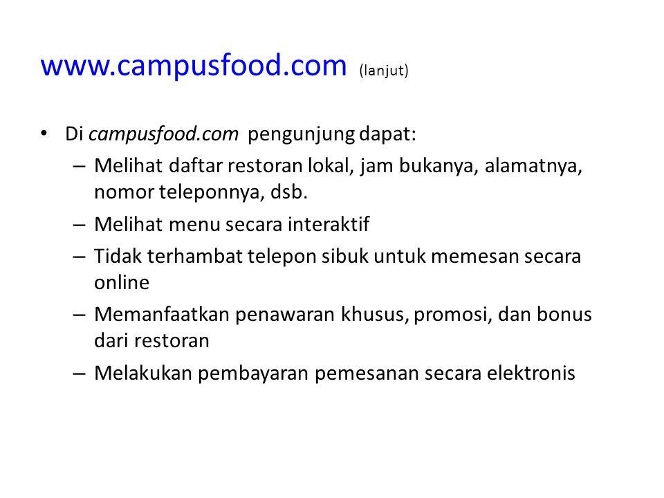 www.campusfood.com (lanjut) Di campusfood.com pengunjung dapat: – Melihat daftar restoran lokal, jam bukanya, alamatnya, nomor teleponnya, dsb. – Meli