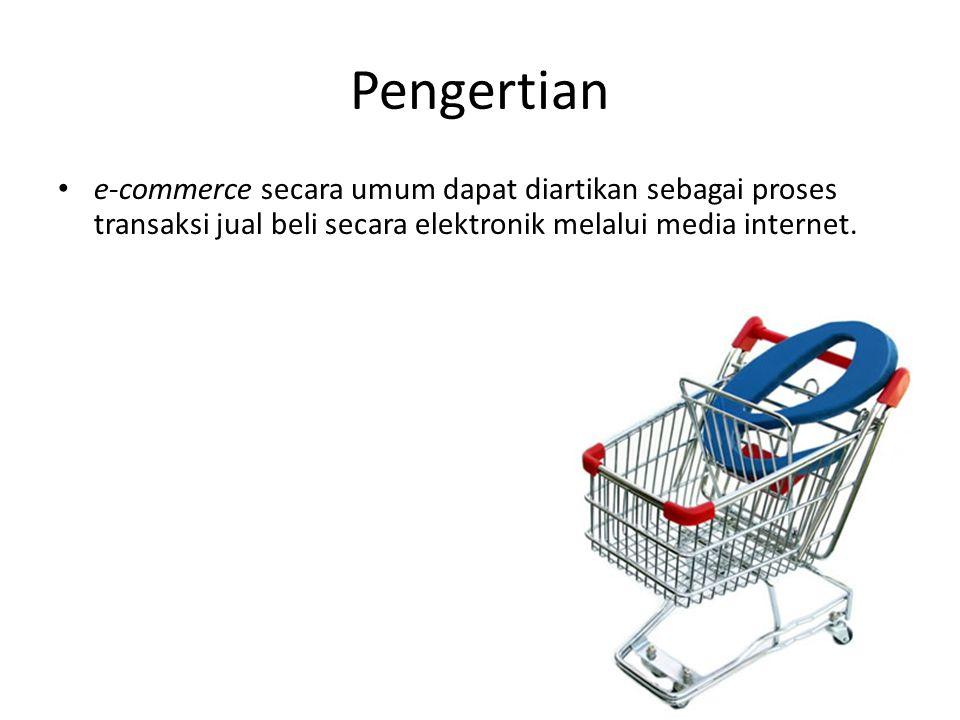 Pengertian e-commerce secara umum dapat diartikan sebagai proses transaksi jual beli secara elektronik melalui media internet.