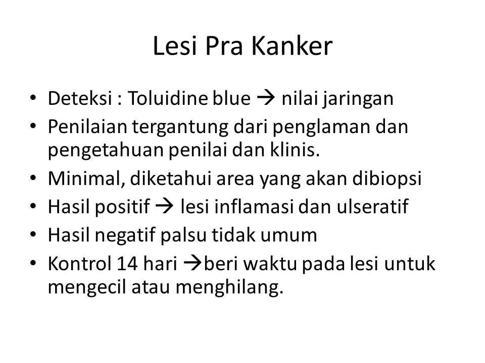Lesi Pra Kanker Deteksi : Toluidine blue  nilai jaringan Penilaian tergantung dari penglaman dan pengetahuan penilai dan klinis.