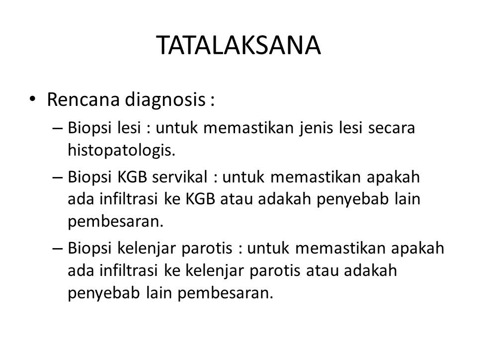 TATALAKSANA Rencana diagnosis : – Biopsi lesi : untuk memastikan jenis lesi secara histopatologis.