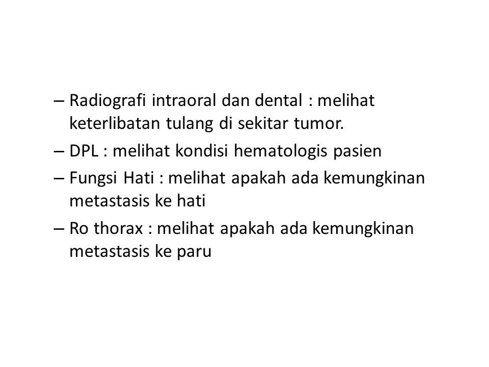 – Radiografi intraoral dan dental : melihat keterlibatan tulang di sekitar tumor.