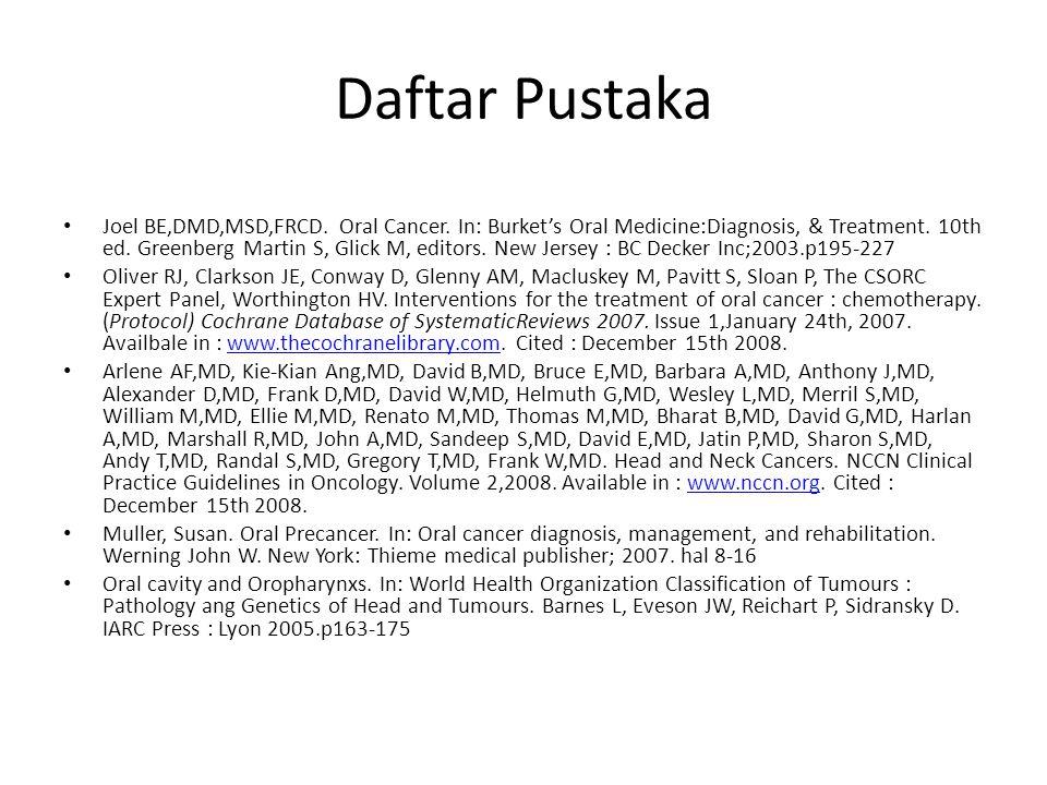 Daftar Pustaka Joel BE,DMD,MSD,FRCD.Oral Cancer.