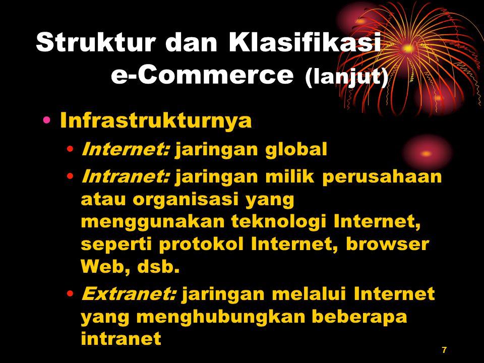 7 Struktur dan Klasifikasi e-Commerce (lanjut) Infrastrukturnya Internet: jaringan global Intranet: jaringan milik perusahaan atau organisasi yang men