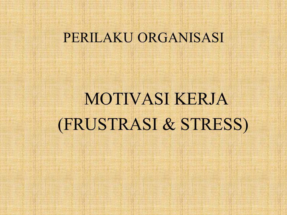 PERILAKU ORGANISASI MOTIVASI KERJA (FRUSTRASI & STRESS)