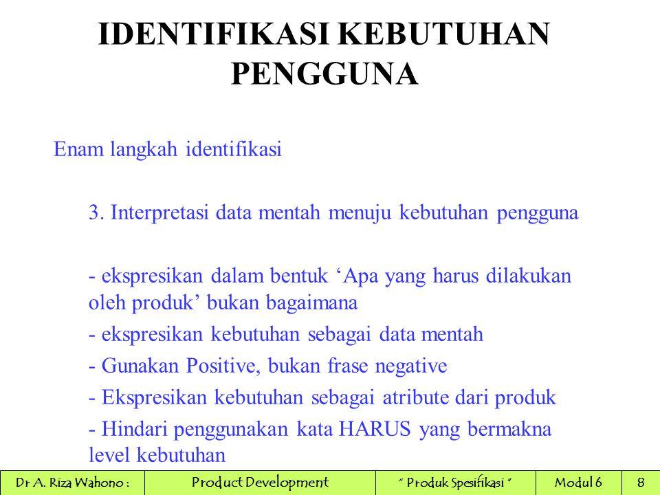 IDENTIFIKASI KEBUTUHAN PENGGUNA Enam langkah identifikasi 4.