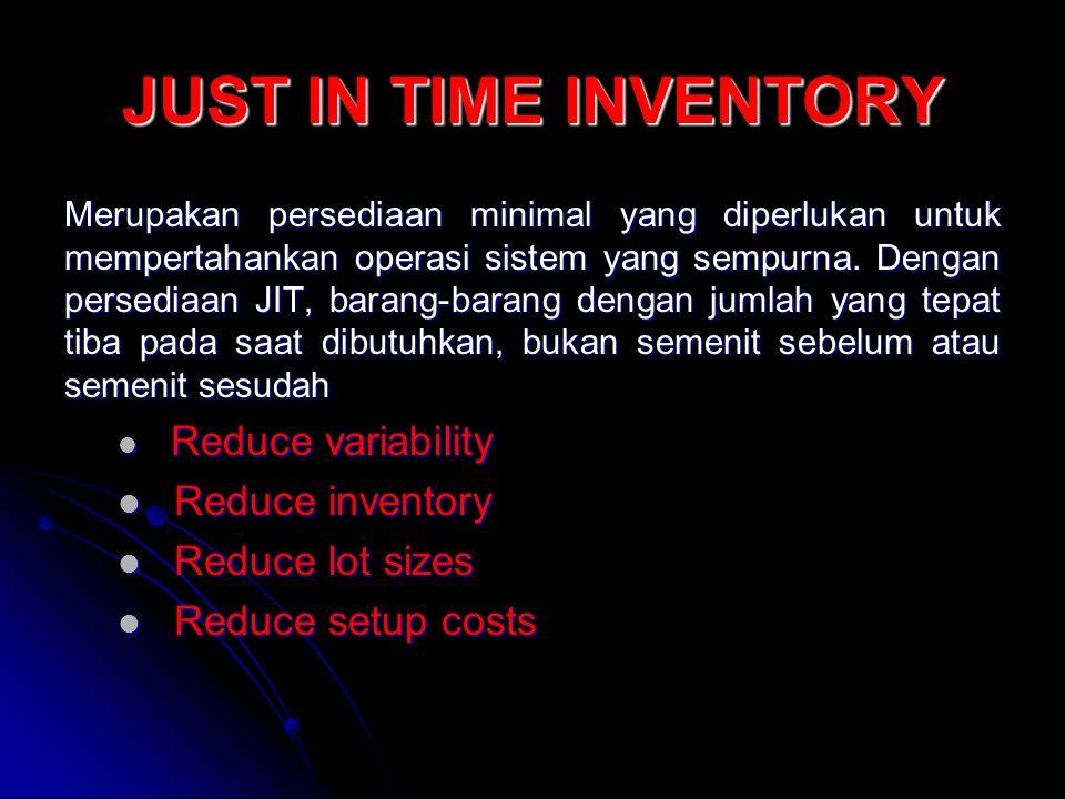 JUST IN TIME INVENTORY Merupakan persediaan minimal yang diperlukan untuk mempertahankan operasi sistem yang sempurna. Dengan persediaan JIT, barang-b
