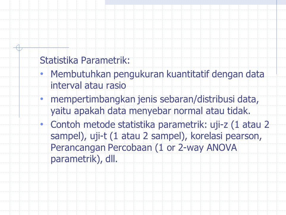 Statistika Parametrik: Membutuhkan pengukuran kuantitatif dengan data interval atau rasio mempertimbangkan jenis sebaran/distribusi data, yaitu apakah